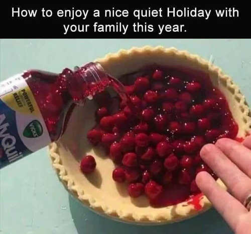 how to enjoy a nice quiet holiday with family nyquil cherry pie