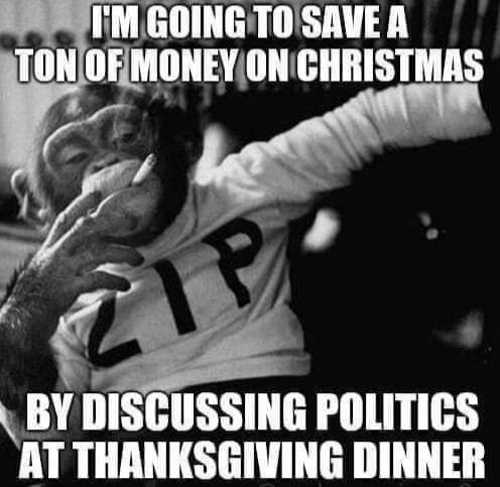 im-going-to-save-ton-of-money-on-christmas-by-discussing-politics-at-thanksgiving