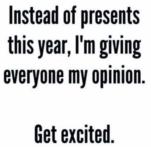 instead-of-presents-this-year-im-giving-everyone-my-opinion-get-excited