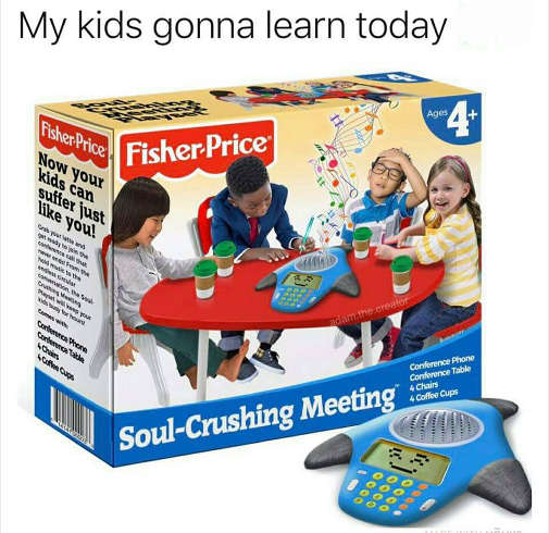 my-kids-gonna-learn-today-fisher-price-soul-crushing-meeting