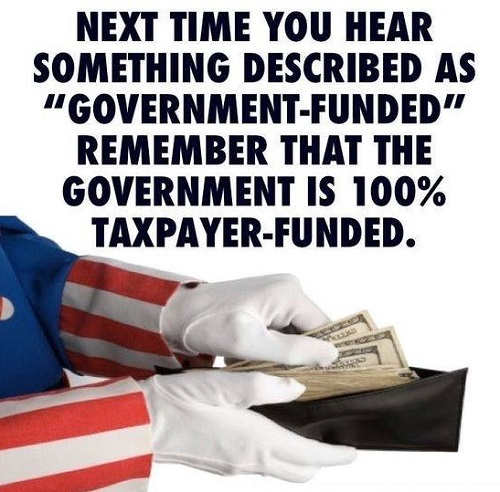 next-time-you-hear-something-described-as-government-funded-100-percent-taxpayer-funded
