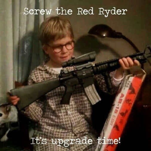 ralphie christmas story screw red ryder its upgrade time ar-15