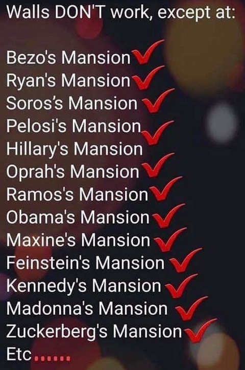 walls dont work except bezo ryan soros oprah maxine madonna pelosi hillary mansion