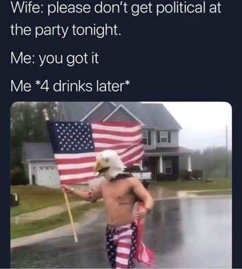 wife-dont-get-political-at-party-ok-4-drinks-later-wearing-bald-eagle-hat-running-with-flag