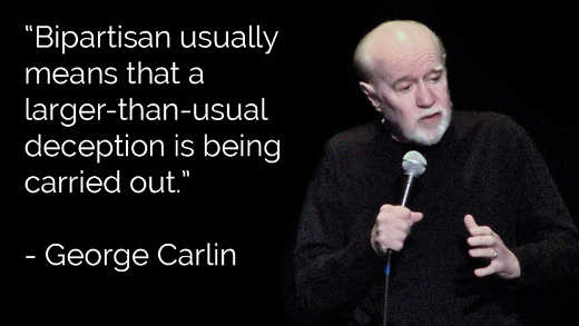 george carlin bipartisan usually means larger than usual deception being carried out