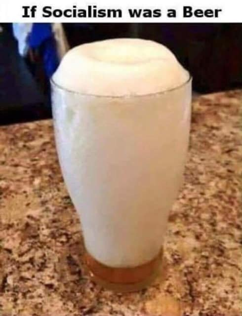 if socialism was a beer all foam glass