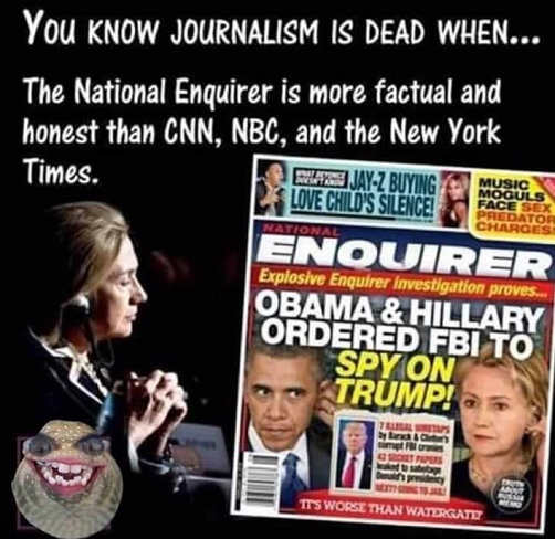 you know journalism is dead when national enquirer more credible than nyt cnn msbnc