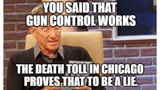 you said gun control works death toll in chicaco proves that to be a lie