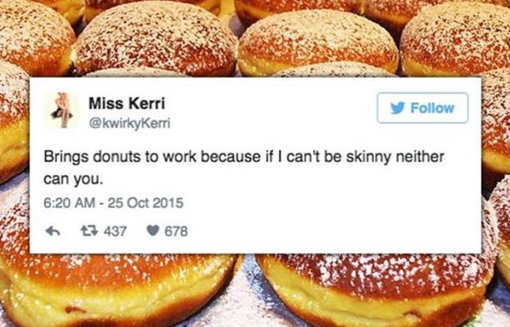 bring donuts to work because if i cant be skinny neither can you