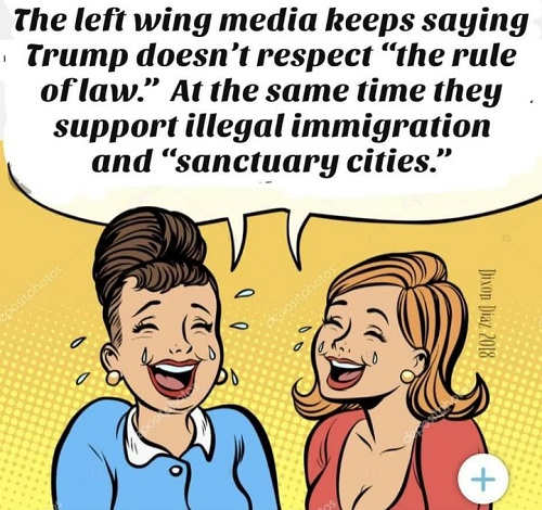 left wing media says trump doesnt support rule of law but they support illegal immigration and sanctuary cities