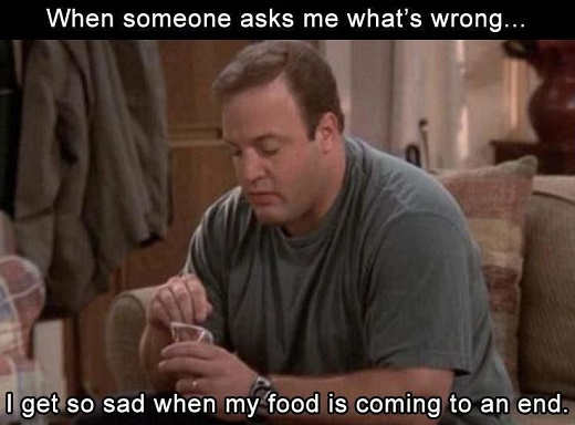 when someone asks me whats wrong makes me sad when my food is coming to an end
