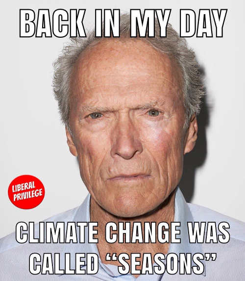 clint eastwood back in my day we called climate change seasons