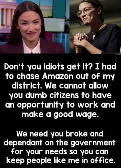 ocasio cortez dont you idiots get it cannot allow citizens to make good wage