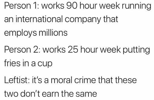 person working 90 hours per week running company vs part time worker serving fries left moral crime make different pay