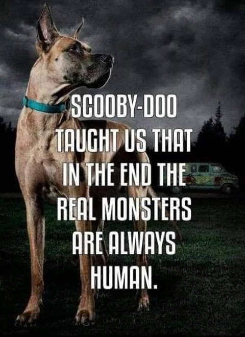 scooby doo taught us real monsters are always human