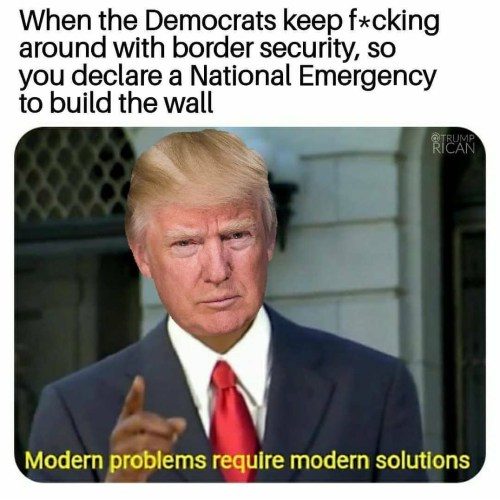 trump when democrats keep fucking around with border security national emergency modern solutions