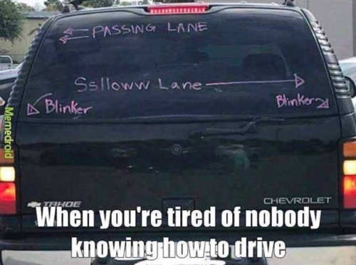 when youre tired of nobody knowing how to drive blinker passing lane slow lane