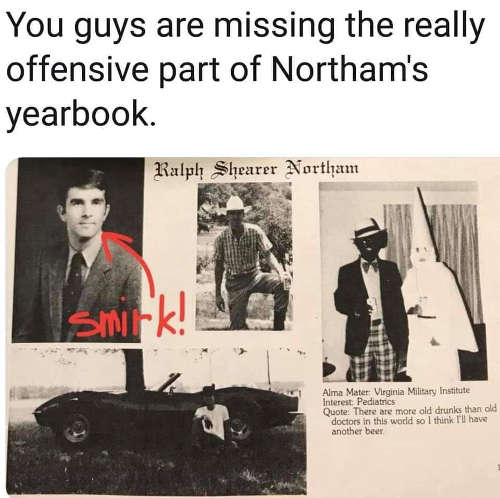 you guys missing really offensive part of northam yearbook smirk