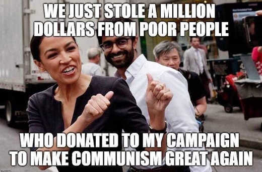 ocasio cortez we just stole million dollars from poor people to make communism great again