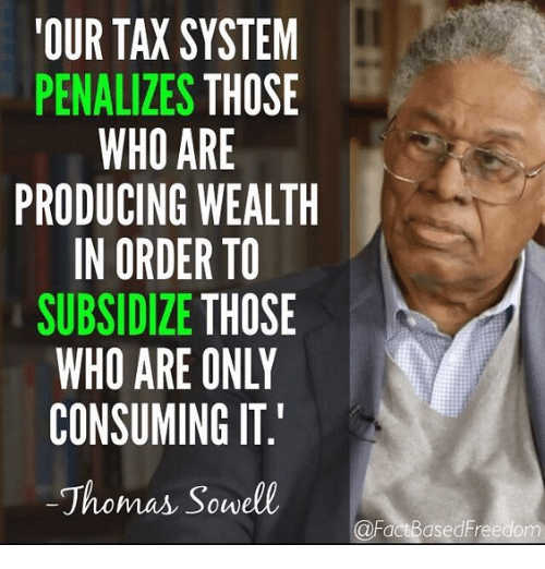 our-tax-system-penalizes-those-who-are-producing-wealth-rewards those that consume thomas sowell