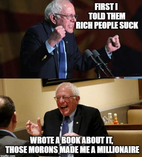 bernie sanders told everyone rich people suck then wrote book about it morons made me millionaire
