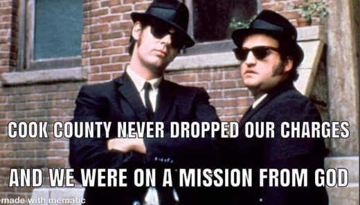 cook county never dropped our charges and we were on missing from got blues brothers