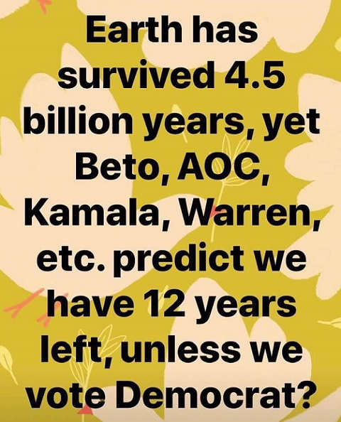 earth survived 4.5 billion years but aoc beto kamala warren etc 12 years left unless vote democrat