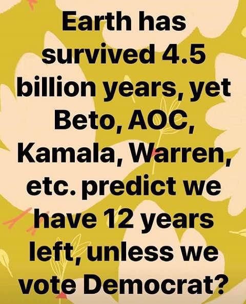 earth survived 4.5 billion years but aoc beto kamala warren etc 12 years left unless vote democrat