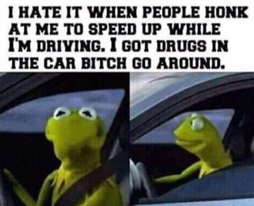 i hate when people honk while driving have drugs in car go around