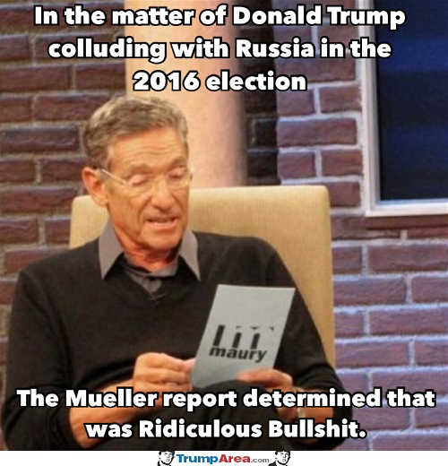 matter of trump colluding with russia mueeler report determined ridiculous bullshit