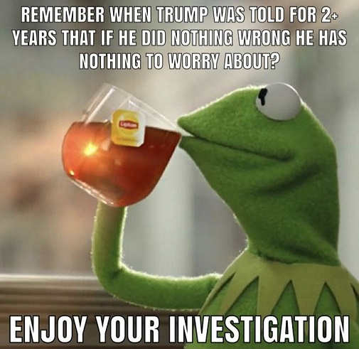 remember how trump was told if did nothing wrong nothing to worry about enjoy your investigation