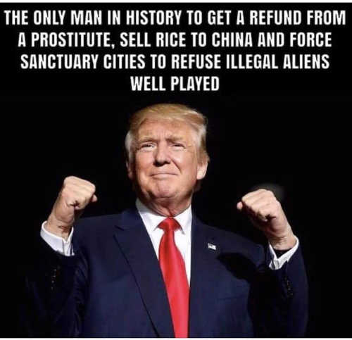 trump only man get refund from prostitute sell rice to china force sanctuary cities to refuse illegal aliens