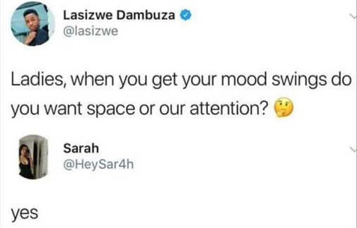 tweet when you get in mood do you want space or attention yes