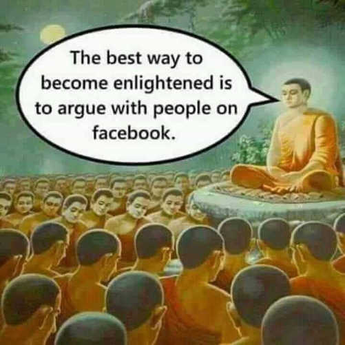 best way to become enlightened is to argue with people on facebook