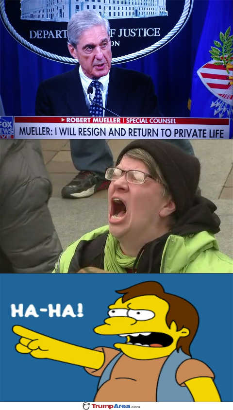 mueller i will resign return to private life liberal scream ha ha