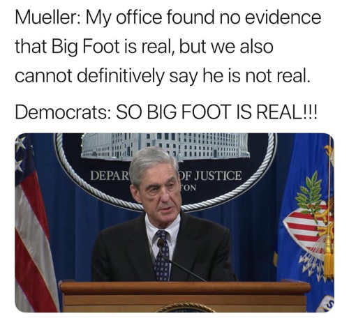mueller no evidence big foot is real democrats so he is real