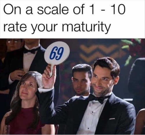on a scale of 1 to 10 how mature are you 69