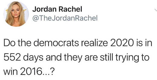 tweet do democrats realize 2020 is days away theyre still trying to win 2016