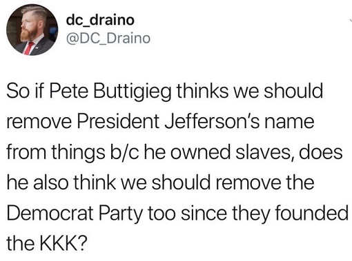 tweet so if buttigieg wants no jefferson statutes should we remove democrat party since it founded kkk