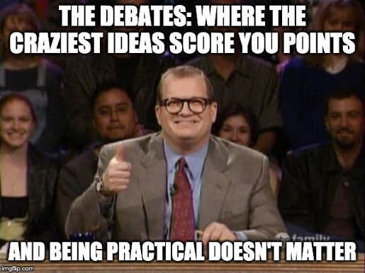 debates where craziest ideas score you points being practical doesn't matter