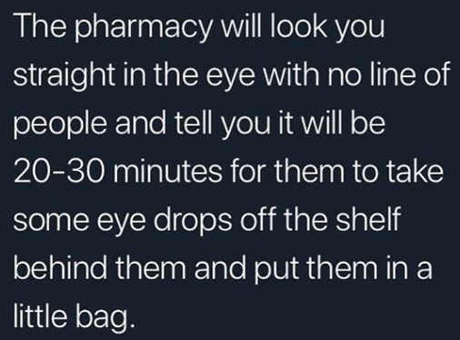 pharmacy will look you straight in eye say 30 minutes to take eye drops off shelf behind them