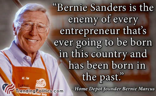 quote home depot founder bernie sanders enemy of every entrepeneur
