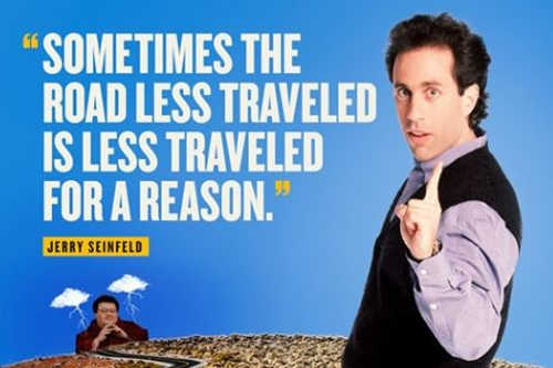 quote sometimes road less traveled less traveled for reason jerry seinfeld