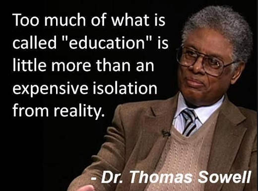 thomas sowell of what is called education little more than expensive isolation from reality