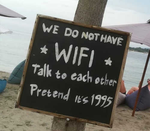 we dont have wifi talk to each other pretend its 1995