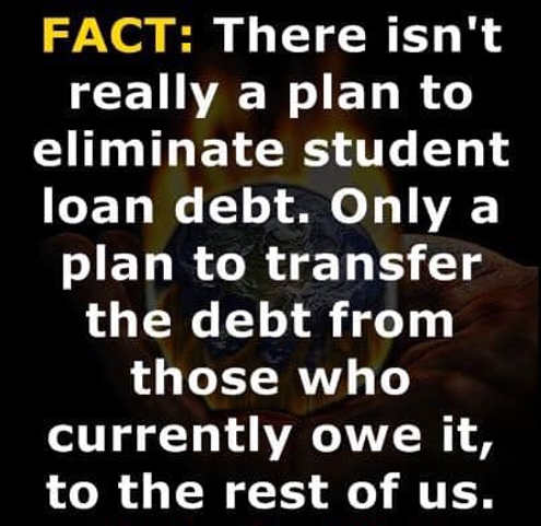 fact isnt plan to eliminate student loan debt only transfer who pays for it to the rest of us