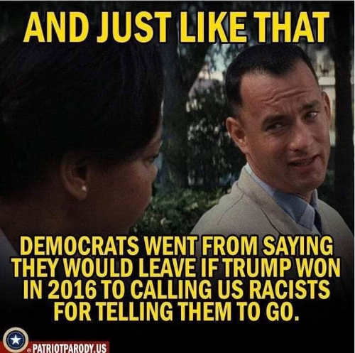 forrest gump just like that democrats went saying leave if trump elected to calling racists for telling them to go