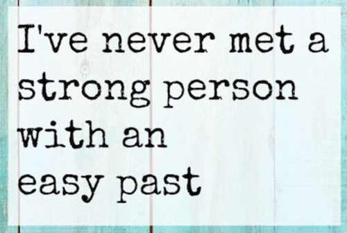 quote ive never met a strong person with an easy past