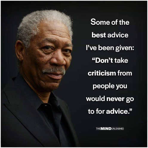 quote morgan freeman dont take criticism from people you would never get advice