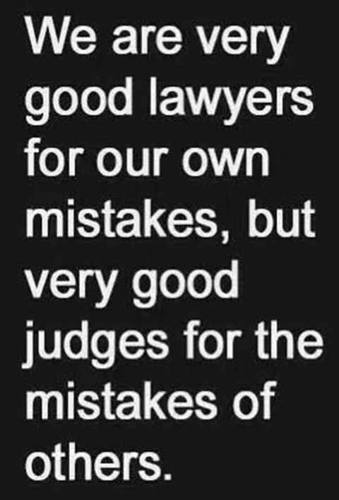 quote we are good lawyers for own mistakes judges for others mistakes
